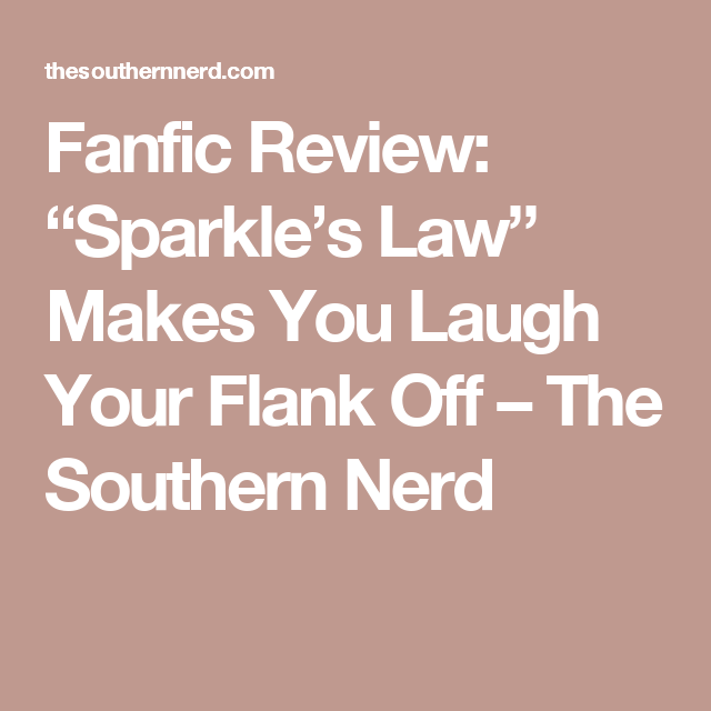 "Fanfic Review: ""Sparkle's Law"" Makes You Laugh Your Flank Off – The Southern Nerd"