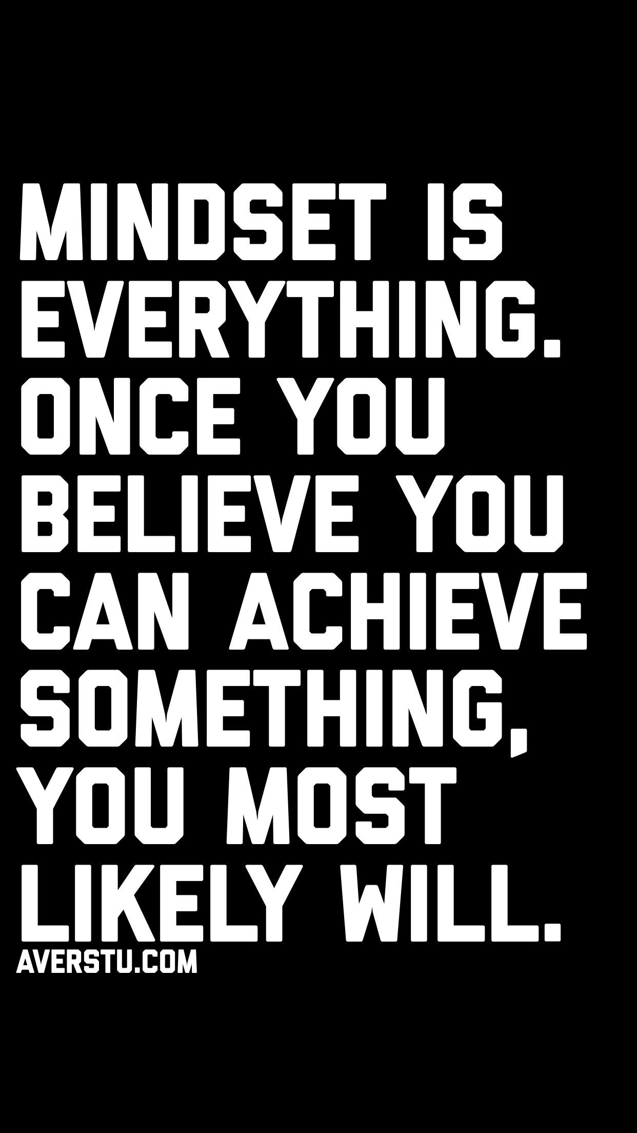 Mindset Is Everything Once You Believe You Can Achieve Something You Most Likely Will Mostinspi Achievement Quotes Believe In Yourself Quotes Wisdom Quotes