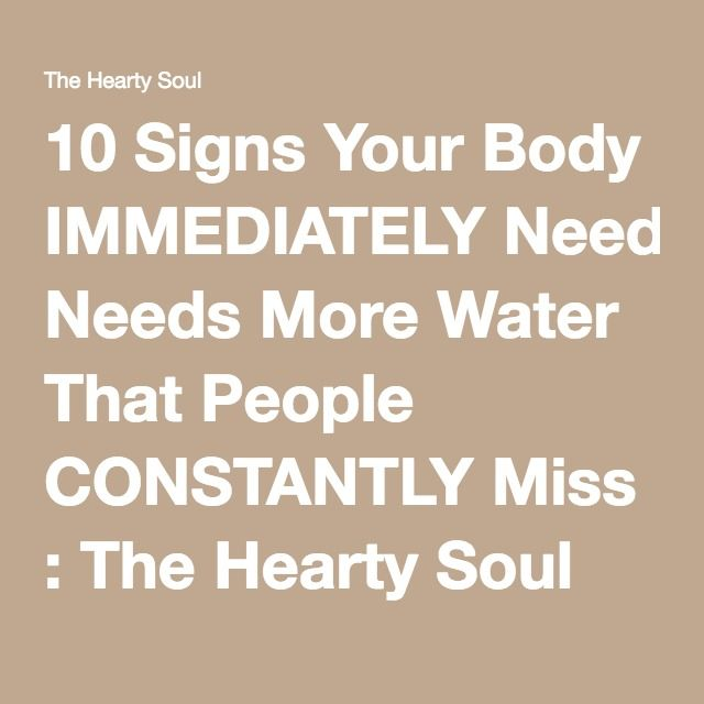 10 Signs Your Body IMMEDIATELY Needs More Water That People CONSTANTLY Miss : The Hearty Soul