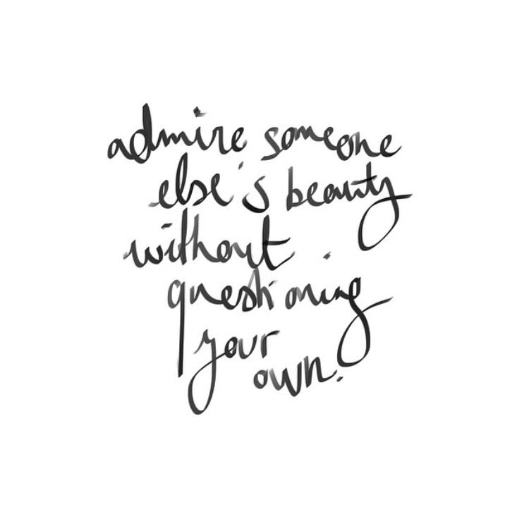 Sentence Inspi Admire Someone Else S Beauty Without Questioning Your Own Some Good Quotes Little Things Quotes Quotes To Live By
