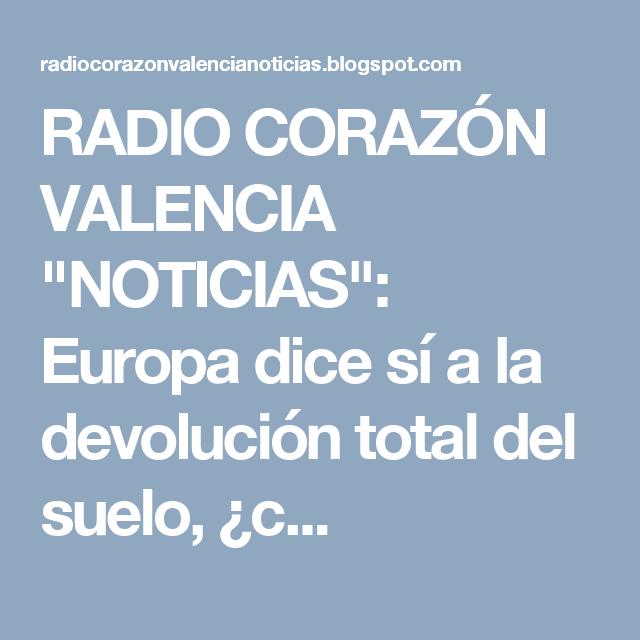 """RADIO CORAZÓN VALENCIA  """"NOTICIAS"""": Europa dice sí a la devolución total del suelo, ¿c..."""