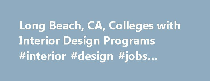 Long Beach CA Colleges With Interior Design Programs Jobs