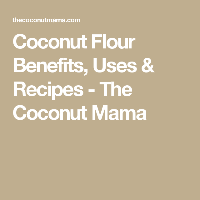 Coconut Flour Benefits, Uses & Recipes - The Coconut Mama