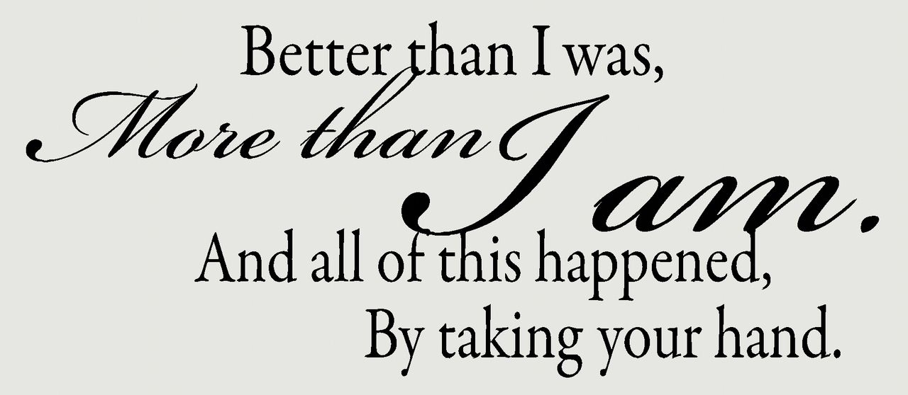 Wall Decor Plus More - Better Than I Was, More Than I Am... Wall Decal Vinyl Sticker Popular Wall Words, $15.40 (http://www.walldecorplusmore.com/Better-Than-I-Was-More-Than-I-Am-Wall-Decal-Vinyl-Sticker-Popular-Wall-Words/)