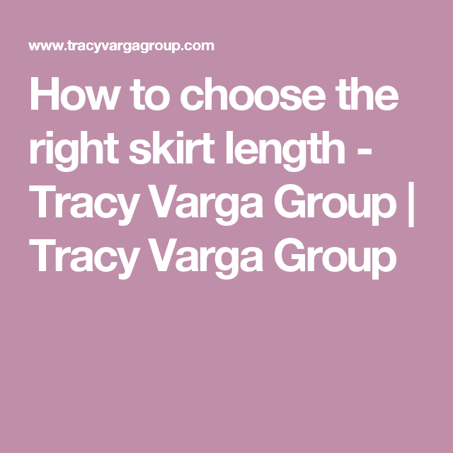 dfdf6fb76f3 How to choose the right skirt length - Tracy Varga Group