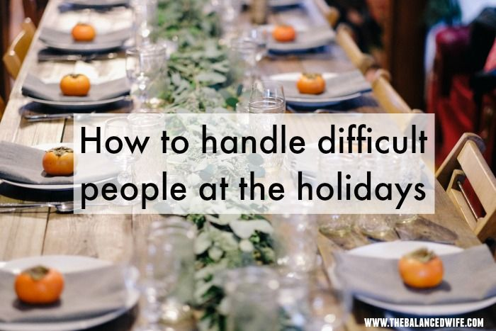 How to handle difficult people at the holidays