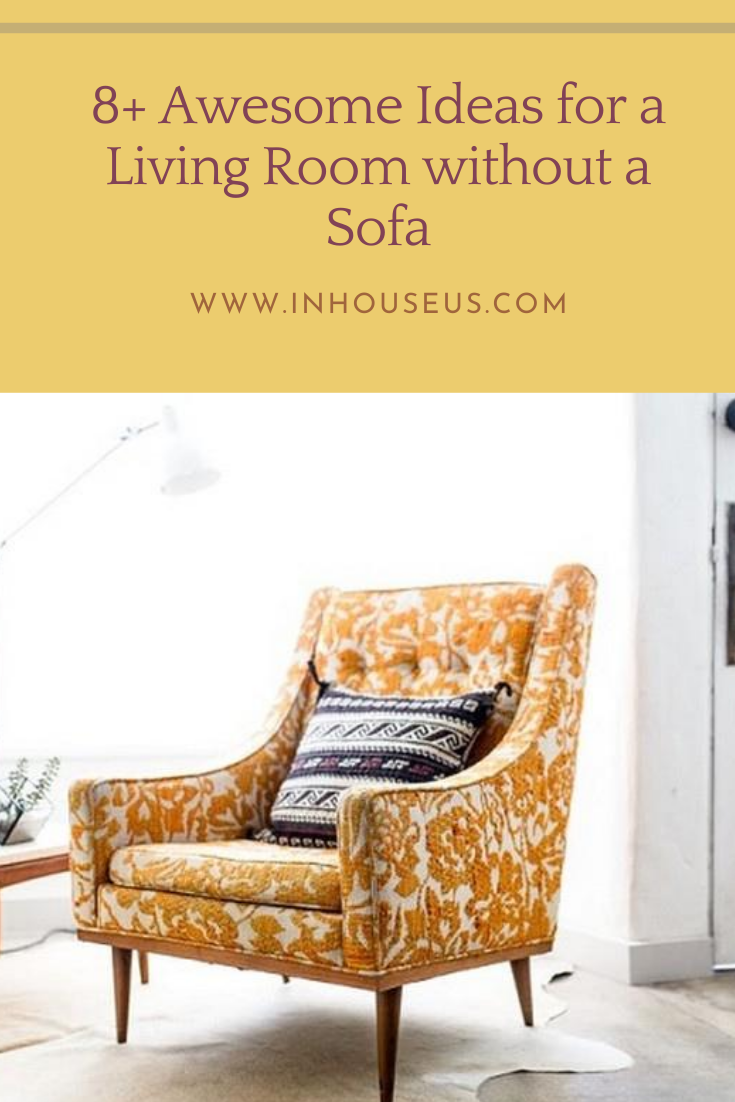8 Awesome Ideas For A Living Room Without A Sof Living Room Living Room Sofa Alternative Seating
