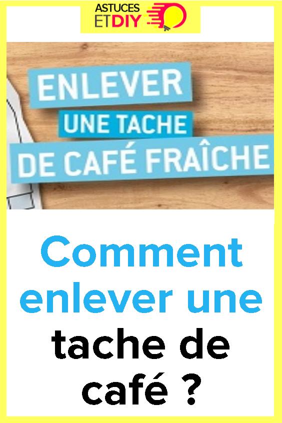 Comment Enlever Une Tache De Cafe Tache Cafe Tache Et Cafe