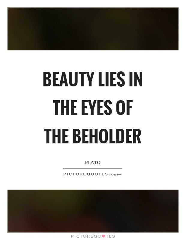 Beauty Lies In The Eyes Of The Beholder Picture Quote 1 Black And