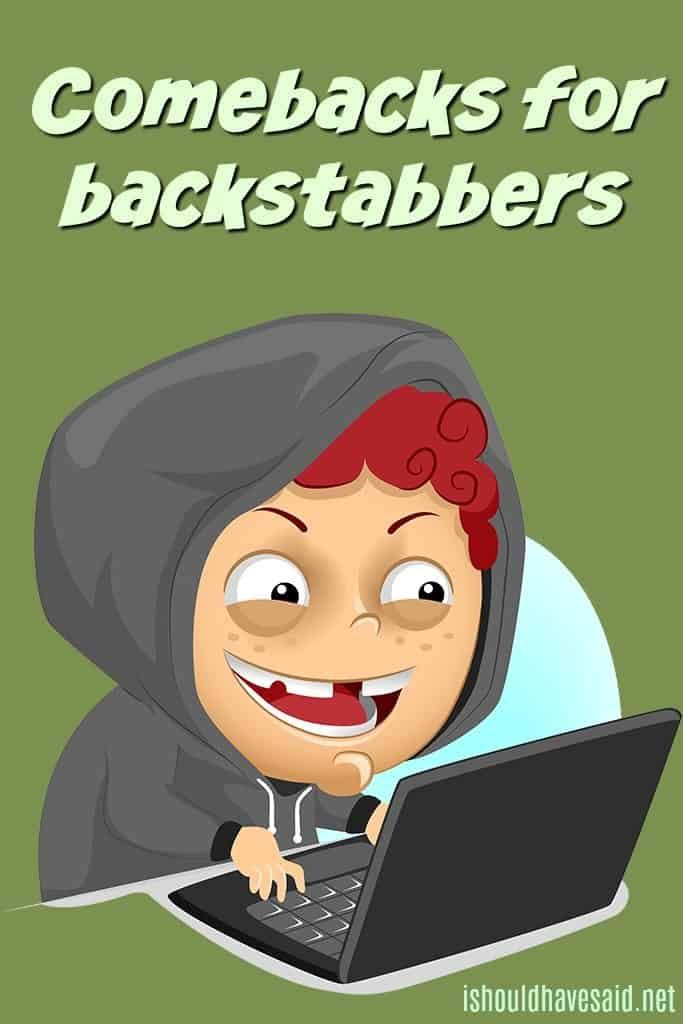 A backstabber will pretend to be your best friend to your face and then…