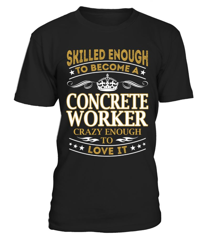Concrete Worker - Skilled Enough  Funny Work T-shirt, Best Work T-shirt