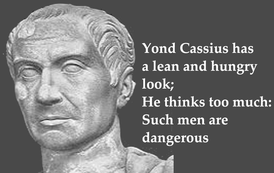 """""""Young Cassius has a lean and hungry look; He thinks too"""