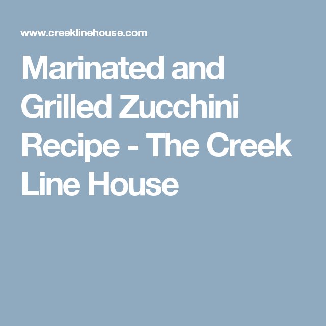 Marinated and Grilled Zucchini Recipe - The Creek Line House