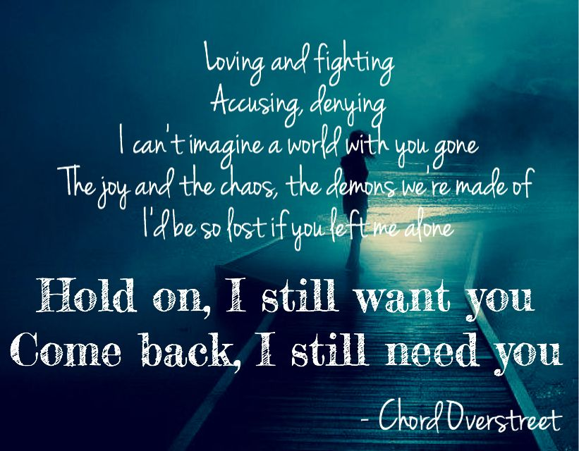 Chord Overstreet Hold On Lyrics Loving And Fighting Accusing Denying I Cant Imagine A World With You Gone The Joy And The Chaos The Demons Were Made Of