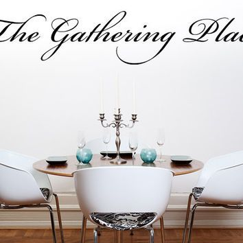 The gathering place vinyl wall decal dining room decal handmade vinyl wall art custom orders custom vinyl decals custom art inspirational wall signs