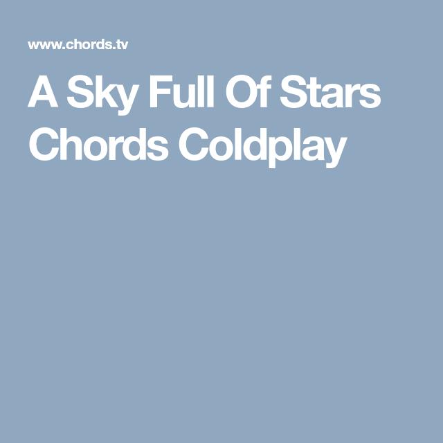 A Sky Full Of Stars Chords Coldplay Nerd Pinterest Sky Full