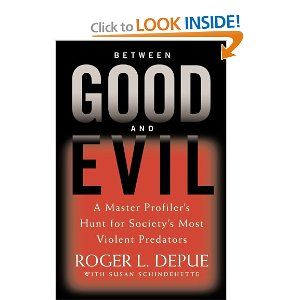 """Between Good and Evil,"" Roger L. Depue. I've gotten to meet him and listen to him speak!"