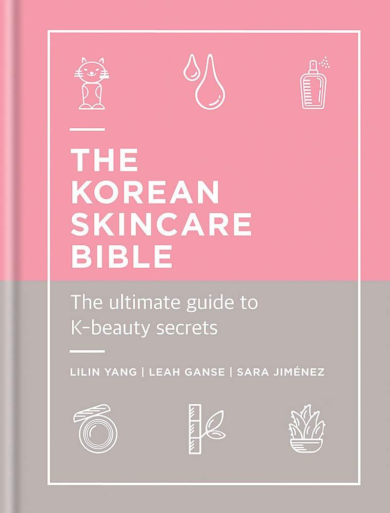 The Korean Skincare Bible The Ultimate Guide To K Beauty Korean Skincare Korean Beauty Secrets Wedding Beauty Routine