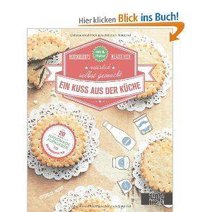 Ein Kuss aus der Küche: Heißgeliebte Klassiker natürlich selbst gemacht: Amazon.de: Estérelle Payany, Regine Schmidt: Bücher