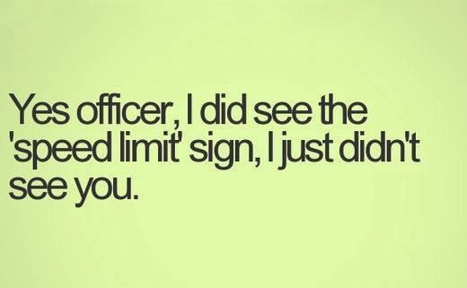 It S Funny And Sarcastic But Probably Not The Thing To Say To A Cop So I Ll Say It Here Lol Funny Quotes Funny Quotes