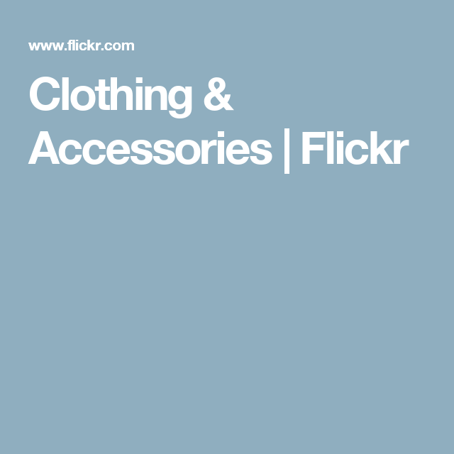 Clothing & Accessories | Flickr