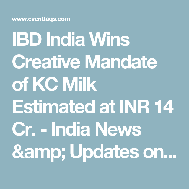 IBD India Wins Creative Mandate of KC Milk Estimated at INR 14 Cr. - India News & Updates on EVENTFAQS