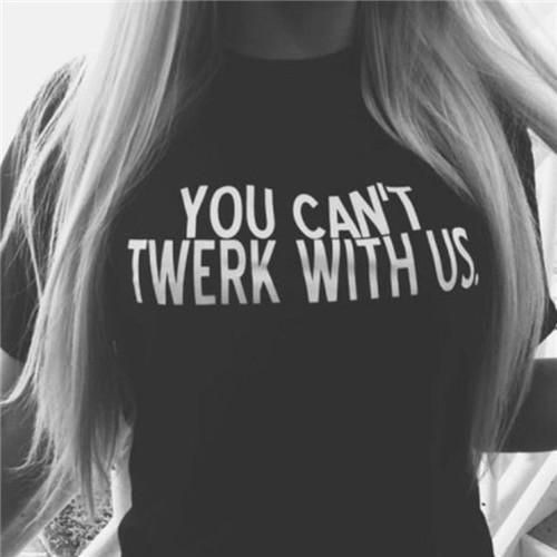 You cant twerk with us T-shirt (available in plus size)