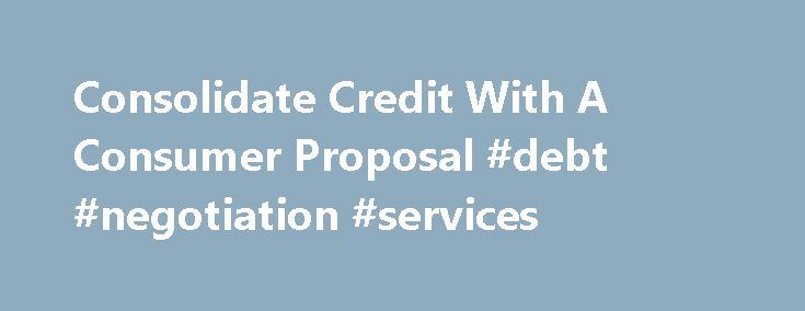 Consolidate Credit With A Consumer Proposal Debt Negotiation