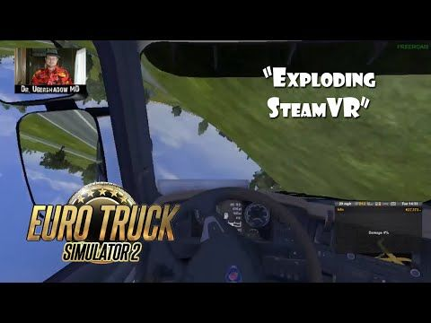 Euro Truck Podcast Ep. 22 Exploding SteamVR #vr #virtualreality #virtual reality