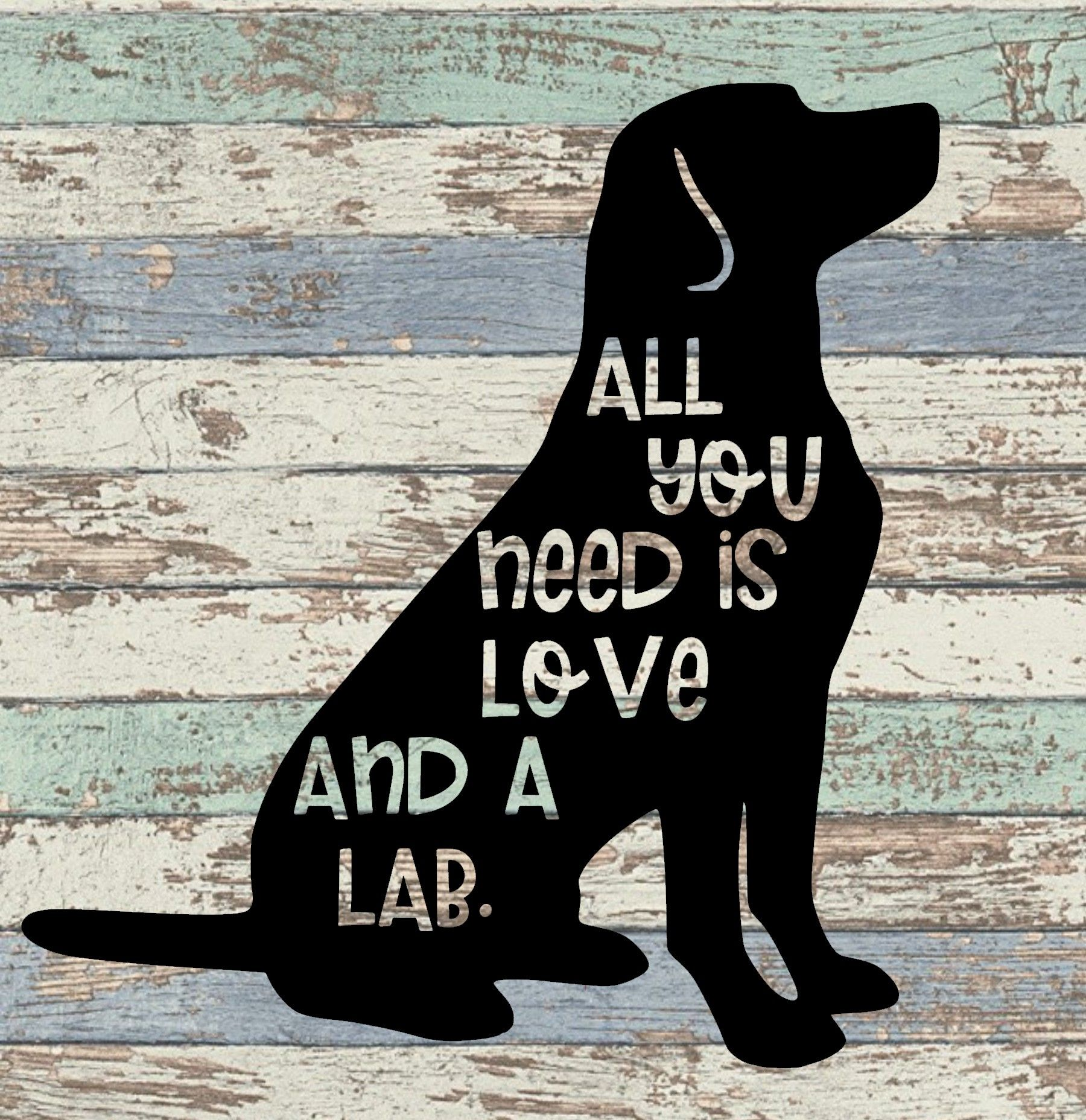 All You Need Is Love And A Lab A Pet Svg All You Need Is Love Dog Silhouette All You Need Is