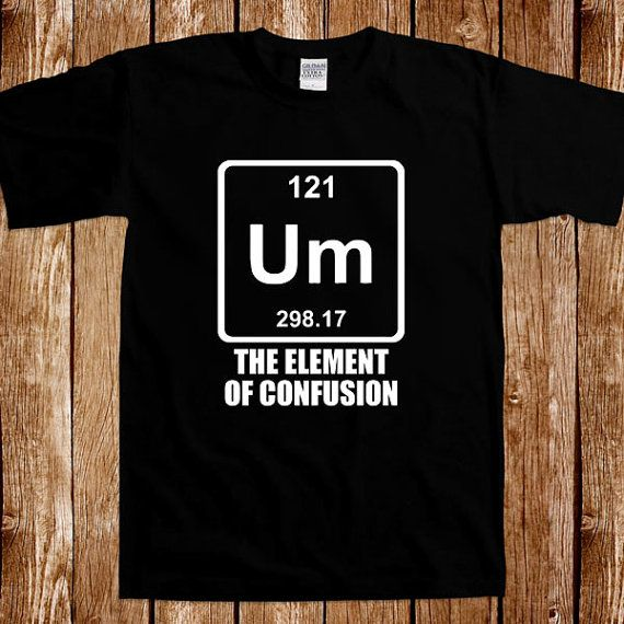 Um the element of confusion chemistry t shirt geek nerd science tee um the element of confusion chemistry t shirt geek nerd science tee shirt periodic table school urtaz Image collections