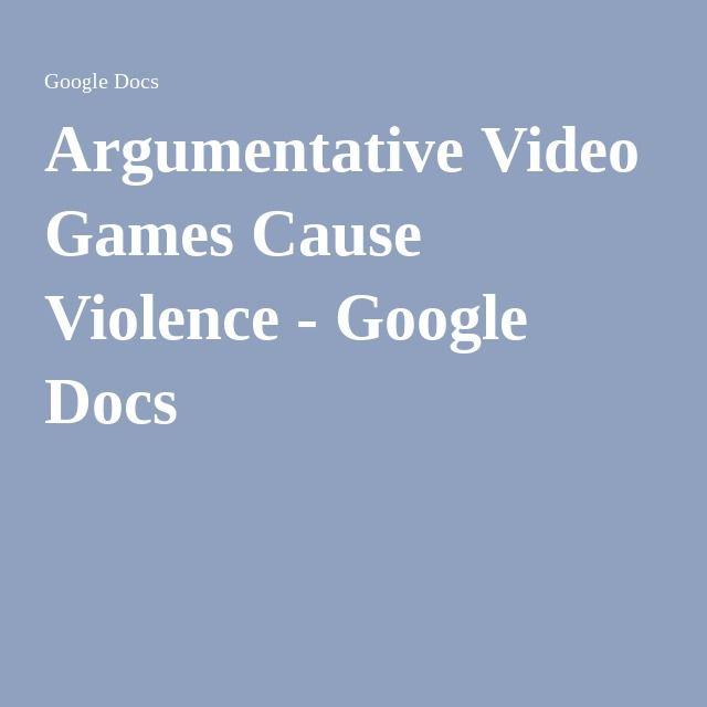 Argumentative Video Games Cause Violence Google Docs Angel - Doc's video games
