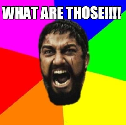 3d0e63da0f3550adc401a0a6cfe69380 meme creator what are those!!!! meme generator at memecreator