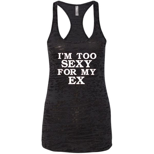 I'm to Sexy for My Ex Workout Tank Gym Tank Lifting Tank Running Tank... ($18) ❤ liked on Polyvore