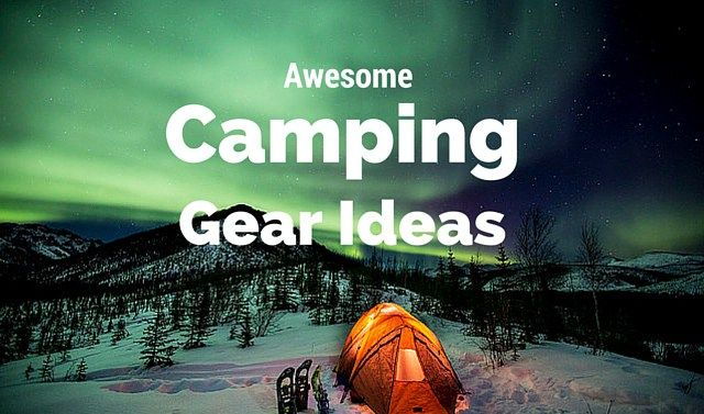Awesome Camping Gear Ideas