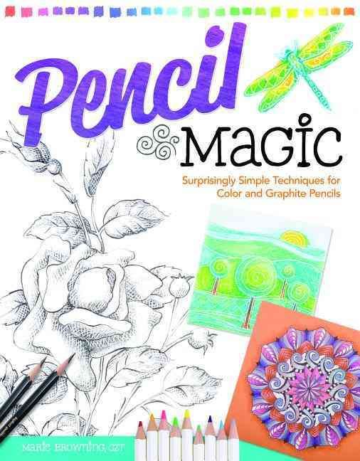 Pencil Magic: Surprisingly Simple Techniques for Color and ...