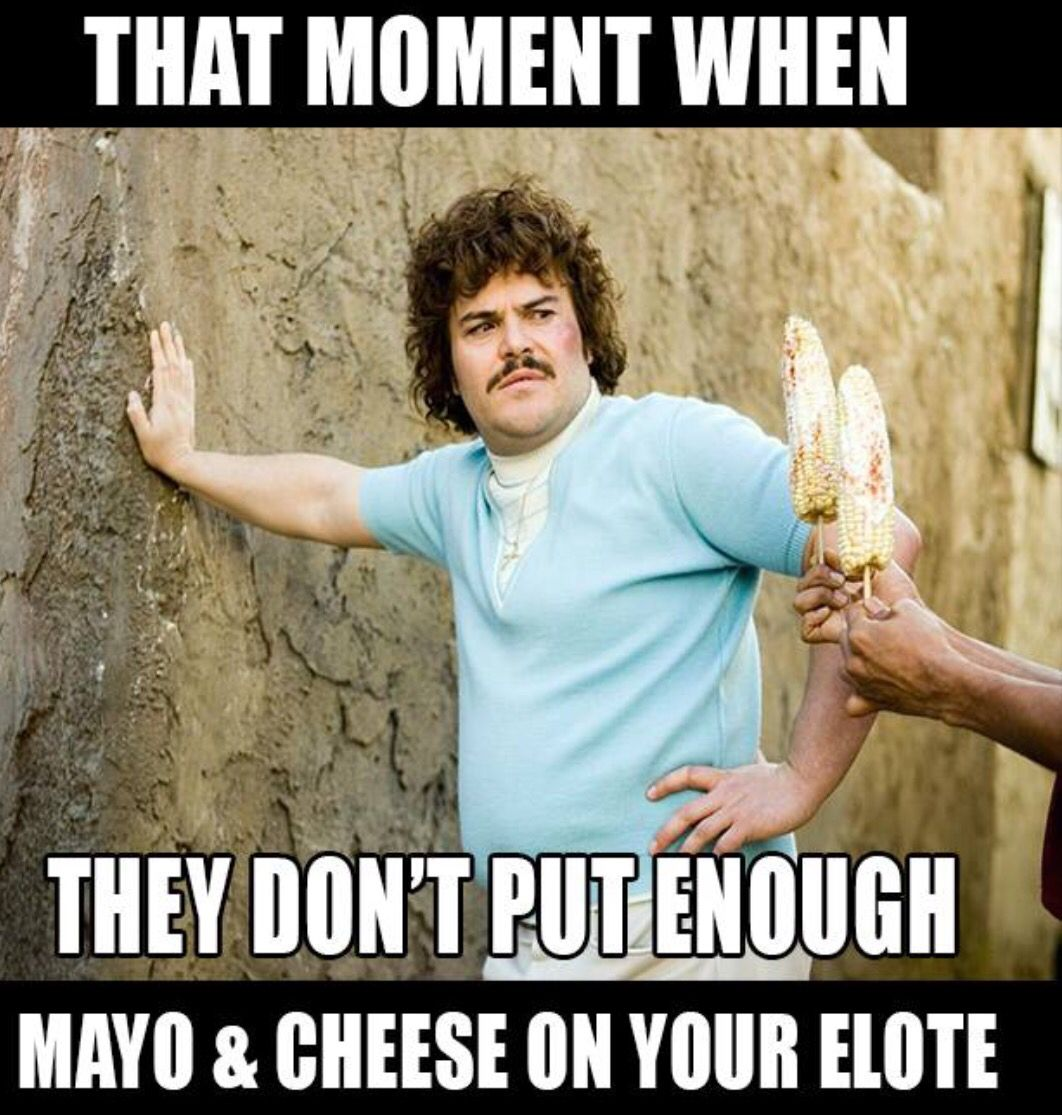 That Moment When They Don T Put Enough Mayo Cheese On Your Elote Mexican Funny Memes Mexican Jokes Mexicans Be Like