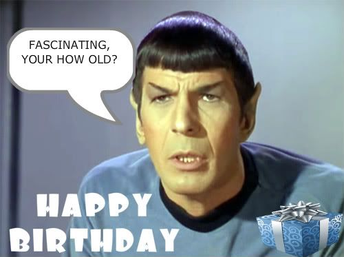 Today Is My 26th Birthday And When I Woke Up This Morning I Felt So Old Every Part Of My Star Trek Happy Birthday Birthday Quotes Funny Star Trek Birthday