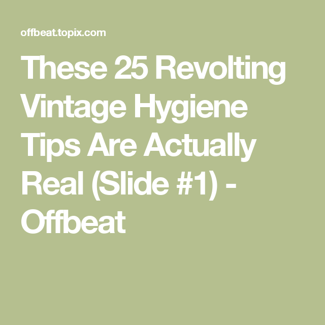 These 25 Revolting Vintage Hygiene Tips Are Actually Real (Slide #1) - Offbeat