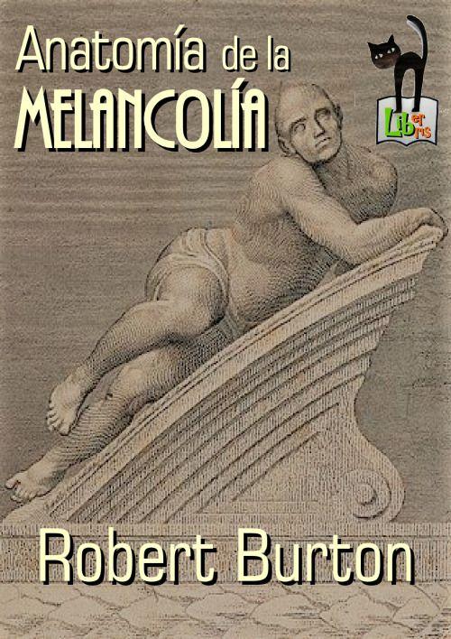 Anatomía de la Melancolía - Robert BurtonEl libro de de Robert ...