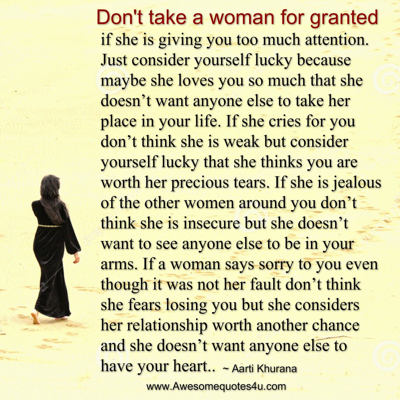 Don T Take A Woman For Granted If She Is Giving You Too Much Attention Just Consider Yourself Lucky Bec Appreciate Her Quotes Good Woman Quotes Granted Quotes