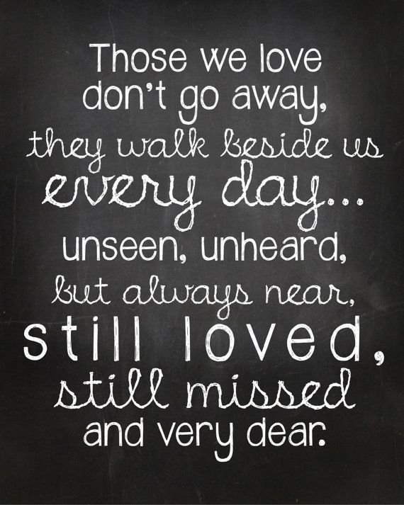 Quotes Those We Love Dont Go Away They Walk Beside Us Every Day