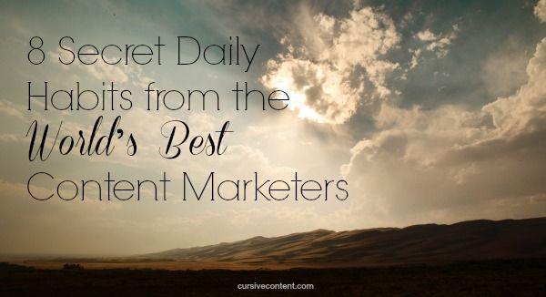 8 Secret Daily Habits from the World's Best Content Marketers #contentmarketing | CursiveContent.com