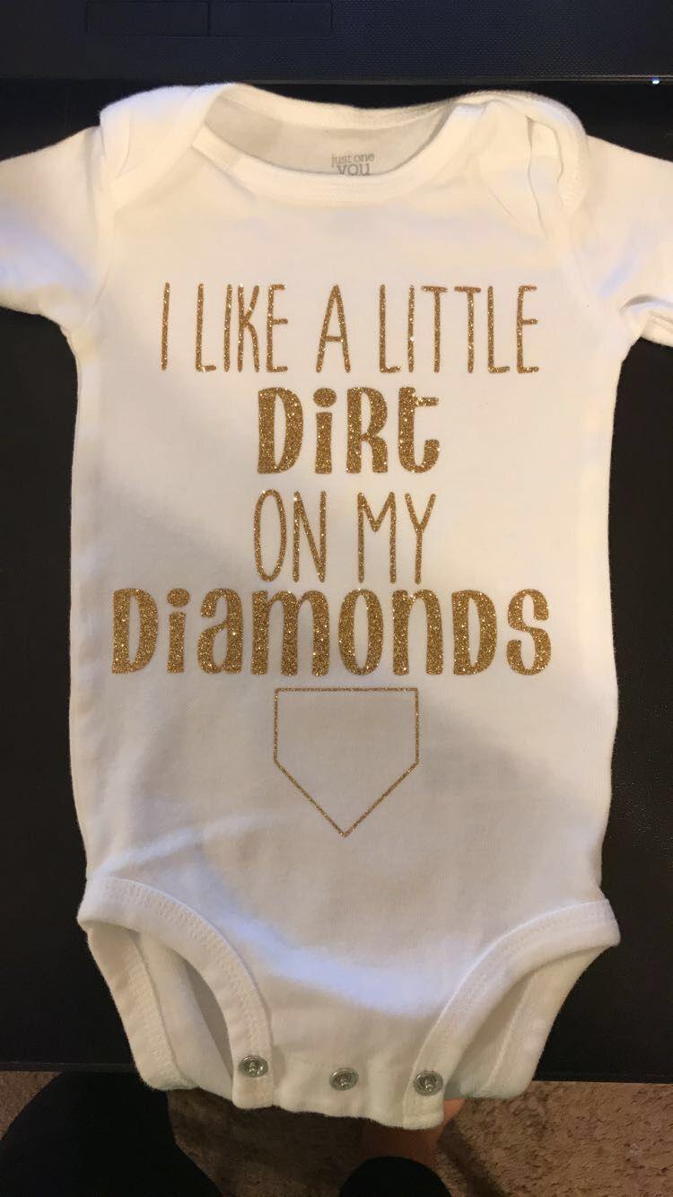 a1ab0fd0b Baby onesie. I like a little dirt on my diamonds. Baseball. Softball.  Cricut iron on vinyl.