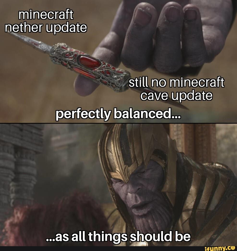 Minecraft Nether Update Cave Update Perfectly Balanced Ifunny