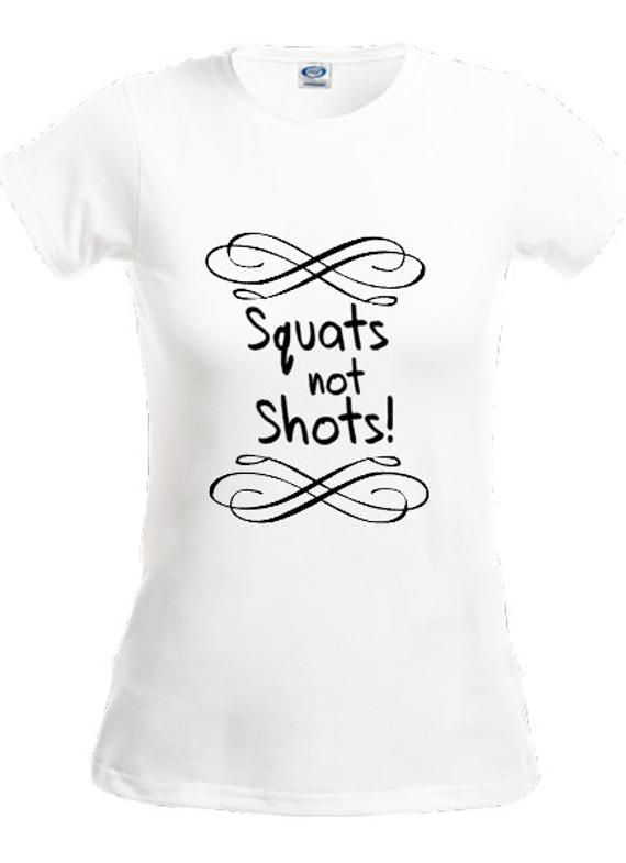 Squats not shots funny joke cute exercise fitness workout gym ladies t-shirt