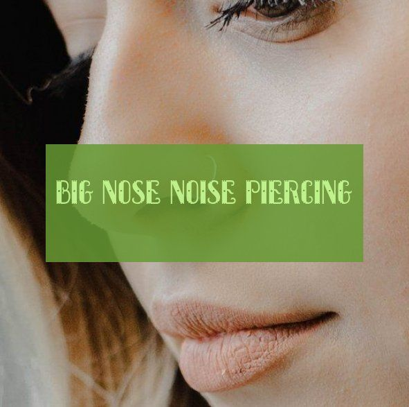 Big Nose noise piercing