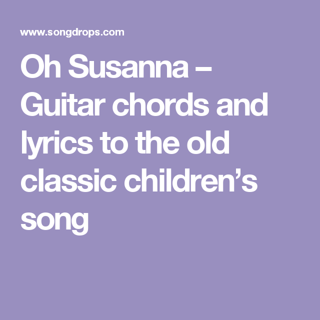 Oh Susanna – Guitar chords and lyrics to the old classic children\'s ...
