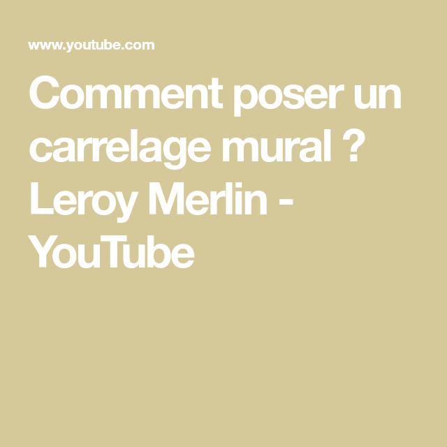 Comment Poser Un Carrelage Mural Leroy Merlin Youtube Parement Mural Carrelage Mural Et Carrelage