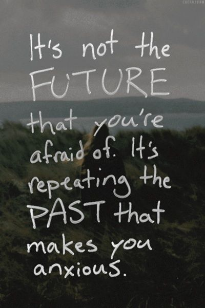 Past Future Quotes : future, quotes, Future, Afraid, Repeating, Makes, Anxious., Quotes,, Quotes